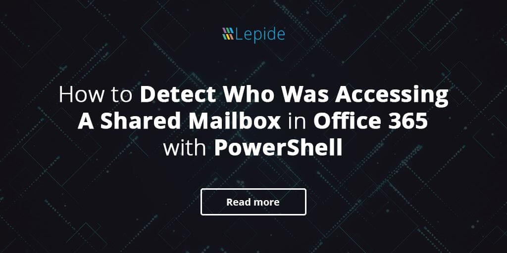 How to Detect Who Was Accessing A Shared Mailbox in Office